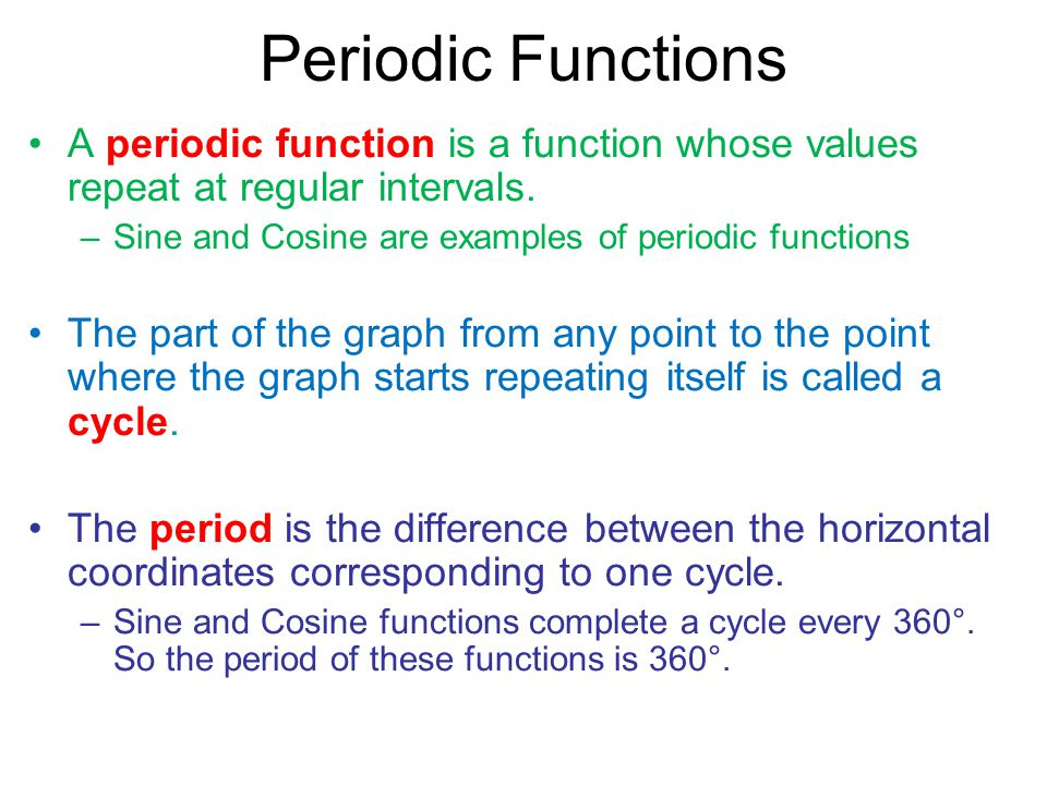 Periodic Functions A periodic function is a function whose values repeat at regular intervals.