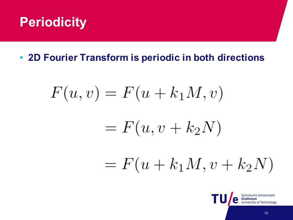 Periodicity 2D Fourier Transform is periodic in both directions 12