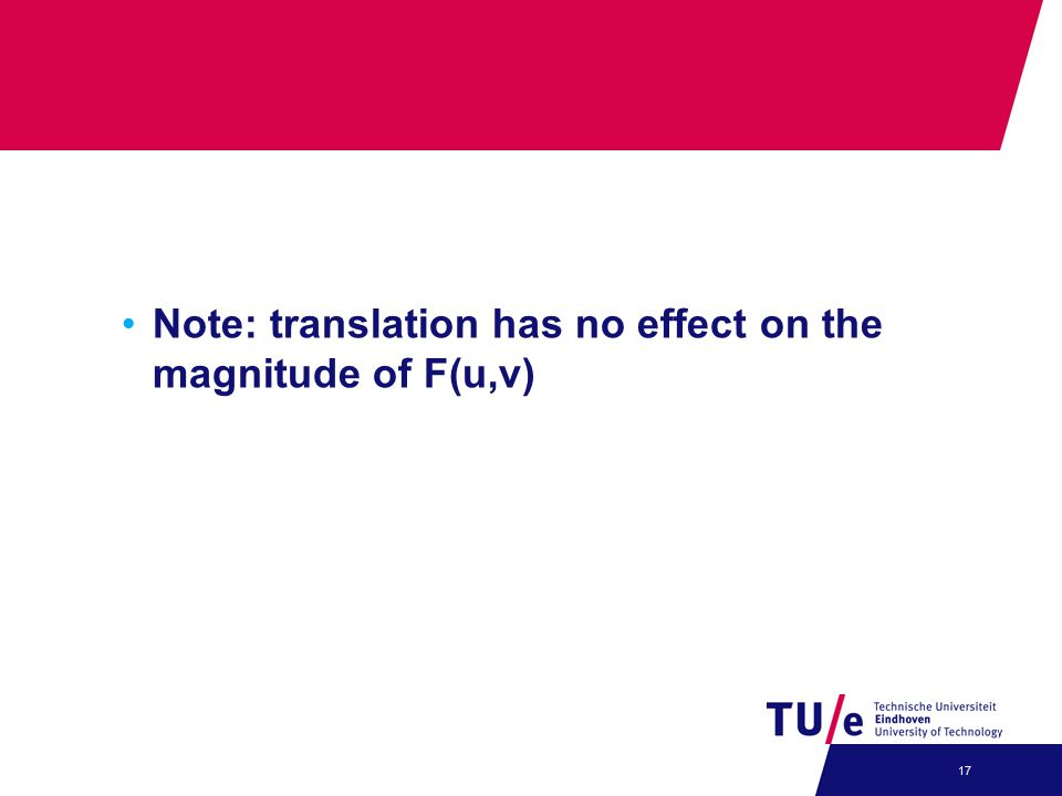 Note: translation has no effect on the magnitude of F(u,v) 17