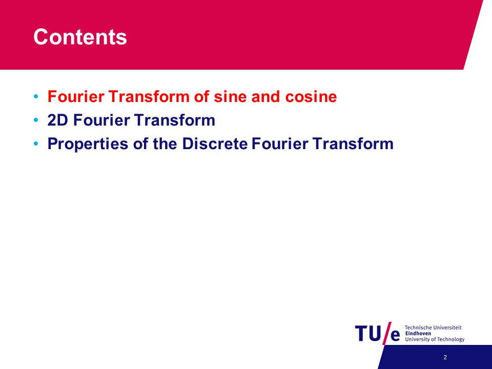 Contents Fourier Transform of sine and cosine 2D Fourier Transform Properties of the Discrete Fourier Transform 2