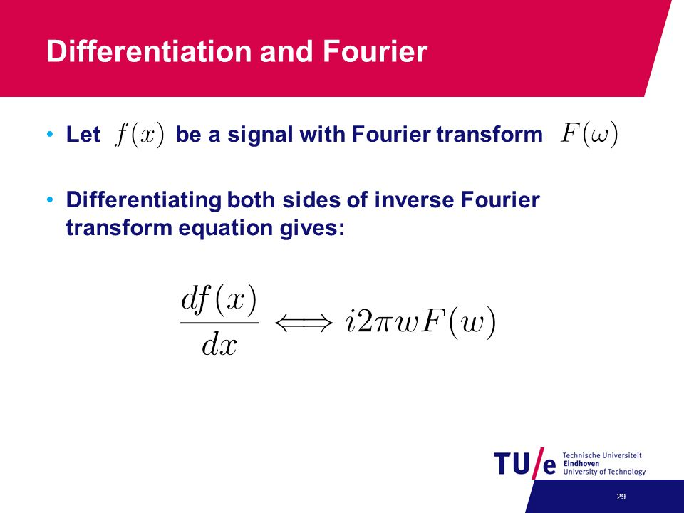 Differentiation and Fourier Let be a signal with Fourier transform Differentiating both sides of inverse Fourier transform equation gives: 29