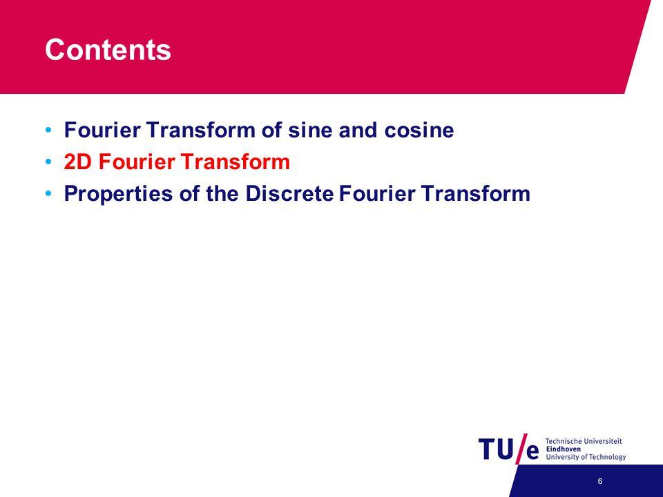 Contents Fourier Transform of sine and cosine 2D Fourier Transform Properties of the Discrete Fourier Transform 6