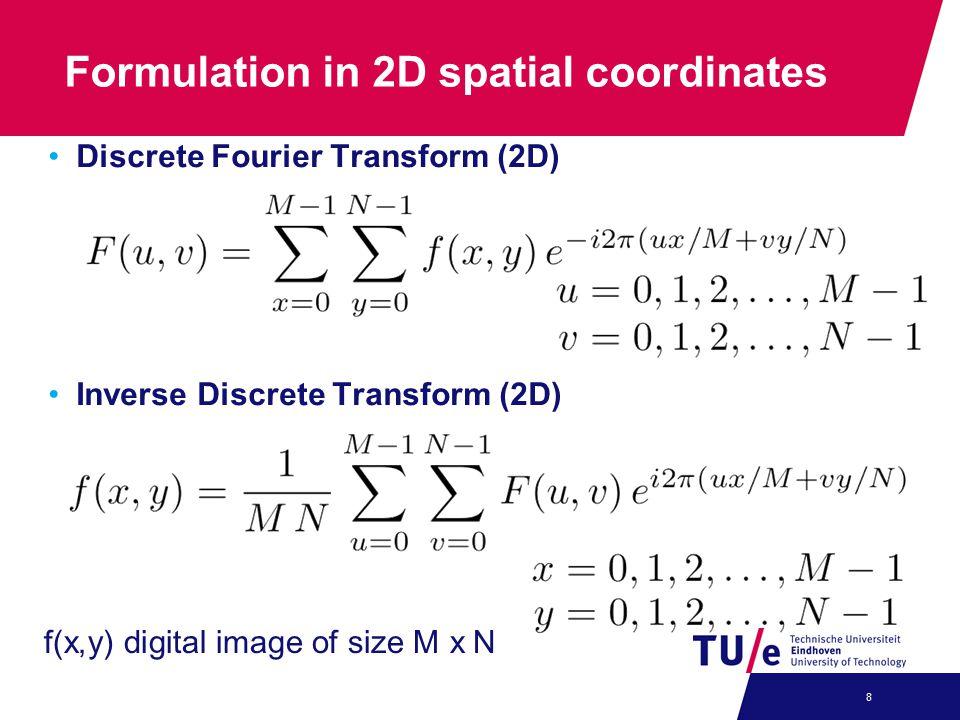Formulation in 2D spatial coordinates Discrete Fourier Transform (2D) Inverse Discrete Transform (2D) 8 f(x,y) digital image of size M x N