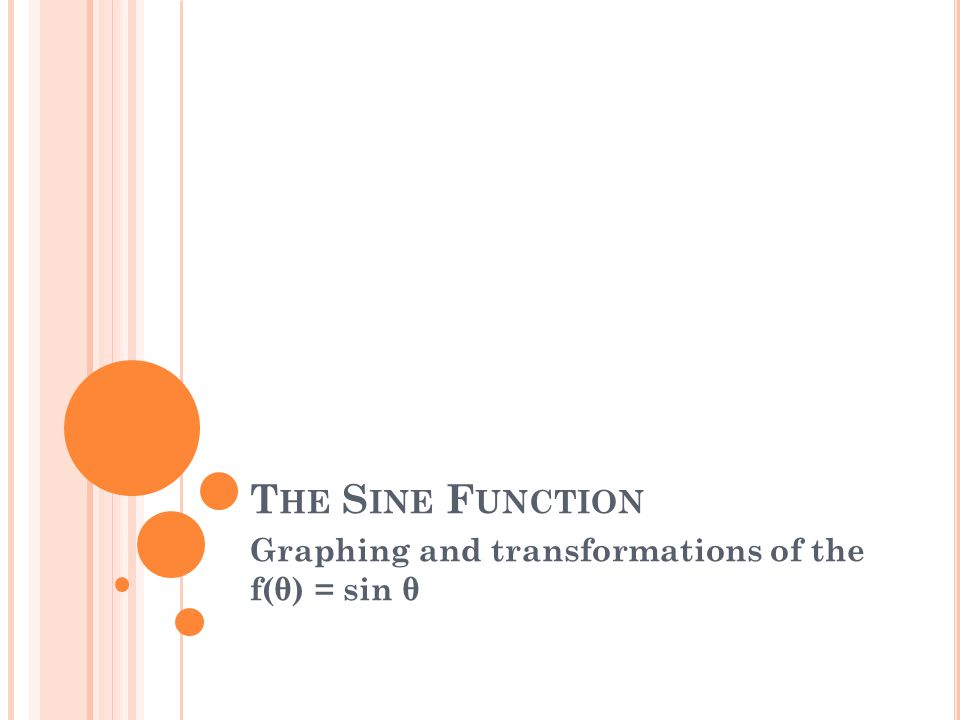 T HE S INE F UNCTION Graphing and transformations of the f(θ) = sin θ