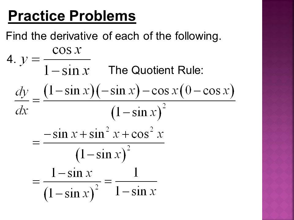 Practice Problems Find the derivative of each of the following. 4. The Quotient Rule:
