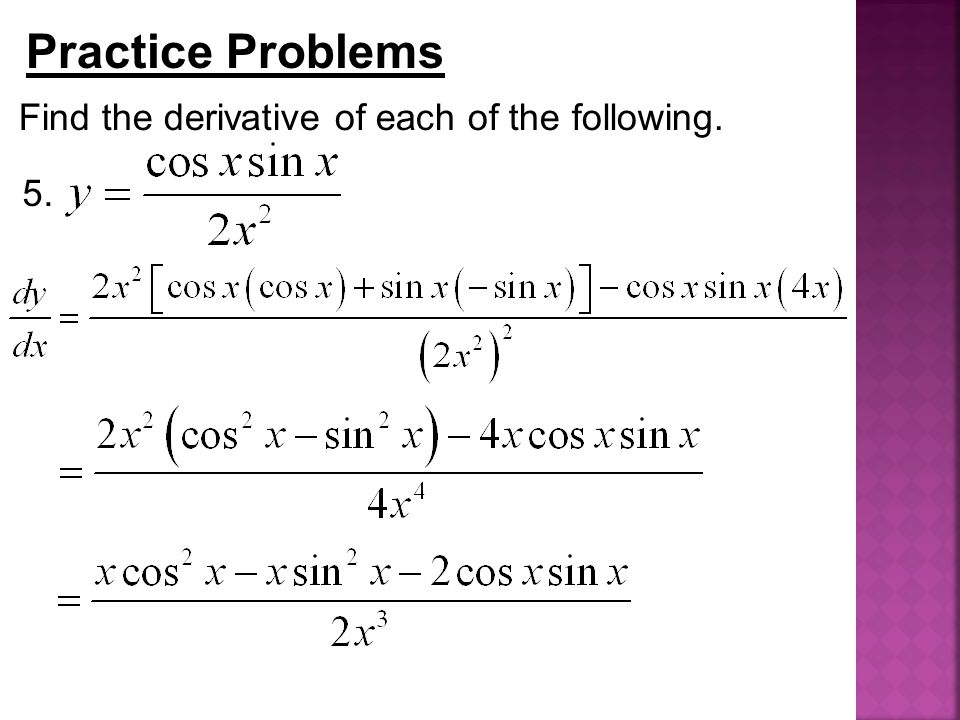 Practice Problems Find the derivative of each of the following. 5.