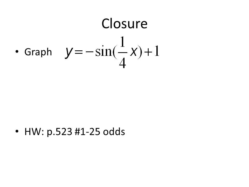 Closure Graph HW: p.523 #1-25 odds