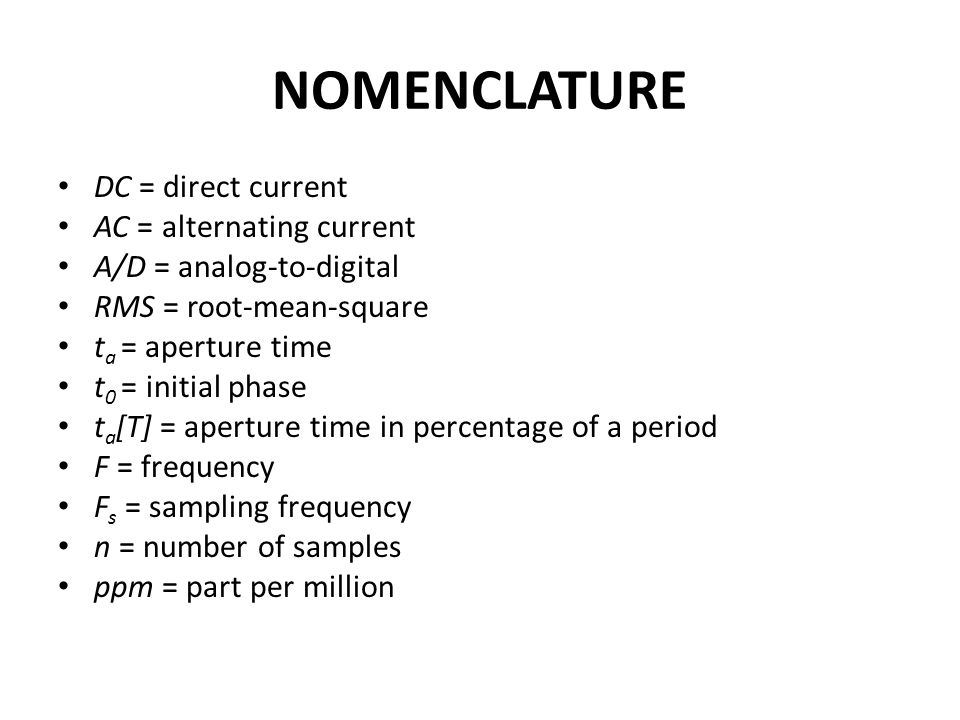 NOMENCLATURE DC = direct current AC = alternating current A/D = analog-to-digital RMS = root-mean-square t a = aperture time t 0 = initial phase t a [T] = aperture time in percentage of a period F = frequency F s = sampling frequency n = number of samples ppm = part per million