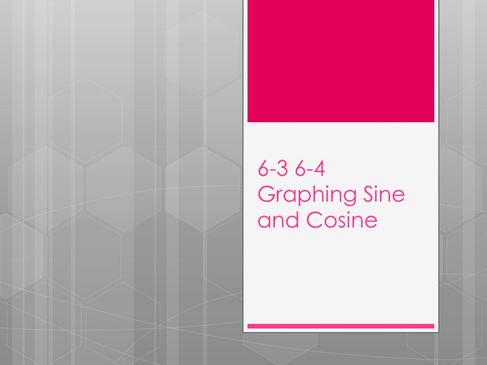 6-3 6-4 Graphing Sine and Cosine