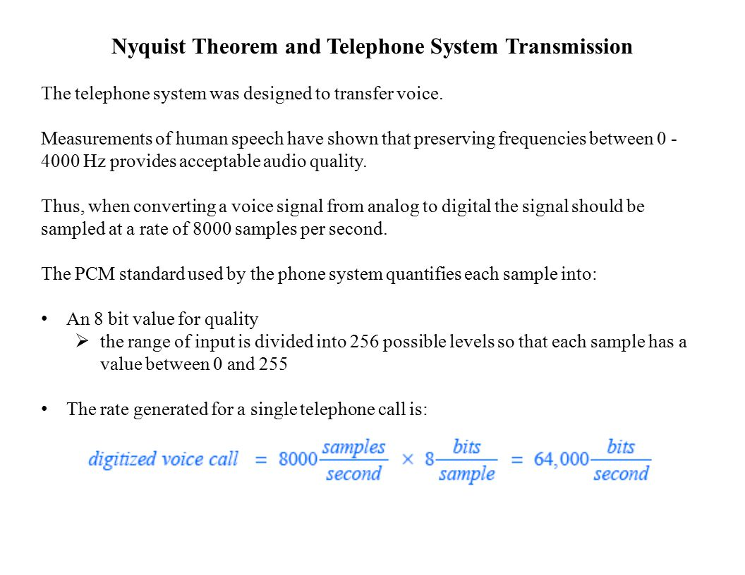 Nyquist Theorem and Telephone System Transmission The telephone system was designed to transfer voice.