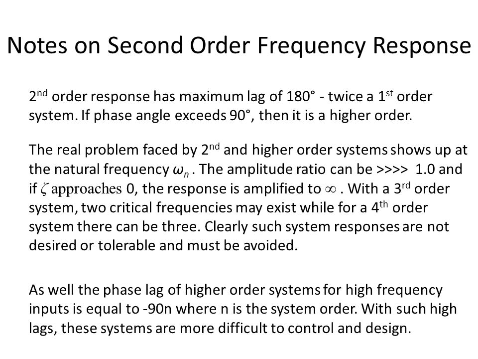 Notes on Second Order Frequency Response 2 nd order response has maximum lag of 180° - twice a 1 st order system.