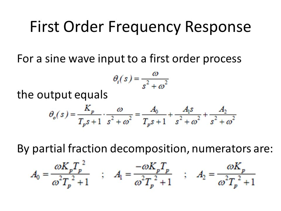 First Order Frequency Response For a sine wave input to a first order process the output equals By partial fraction decomposition, numerators are: