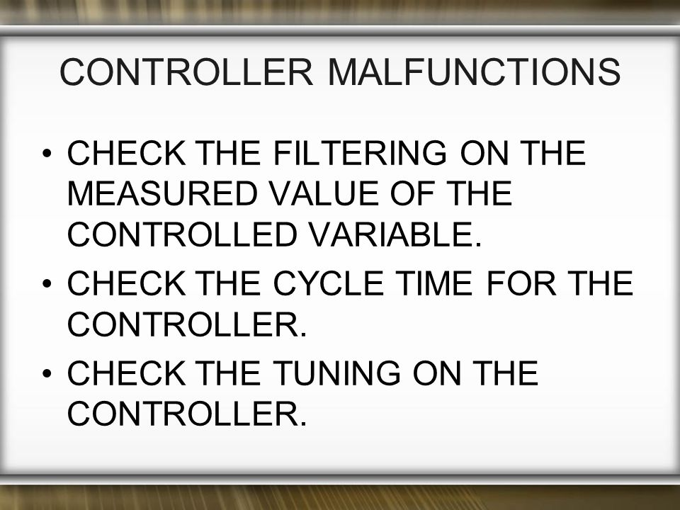 CONTROLLER MALFUNCTIONS CHECK THE FILTERING ON THE MEASURED VALUE OF THE CONTROLLED VARIABLE.