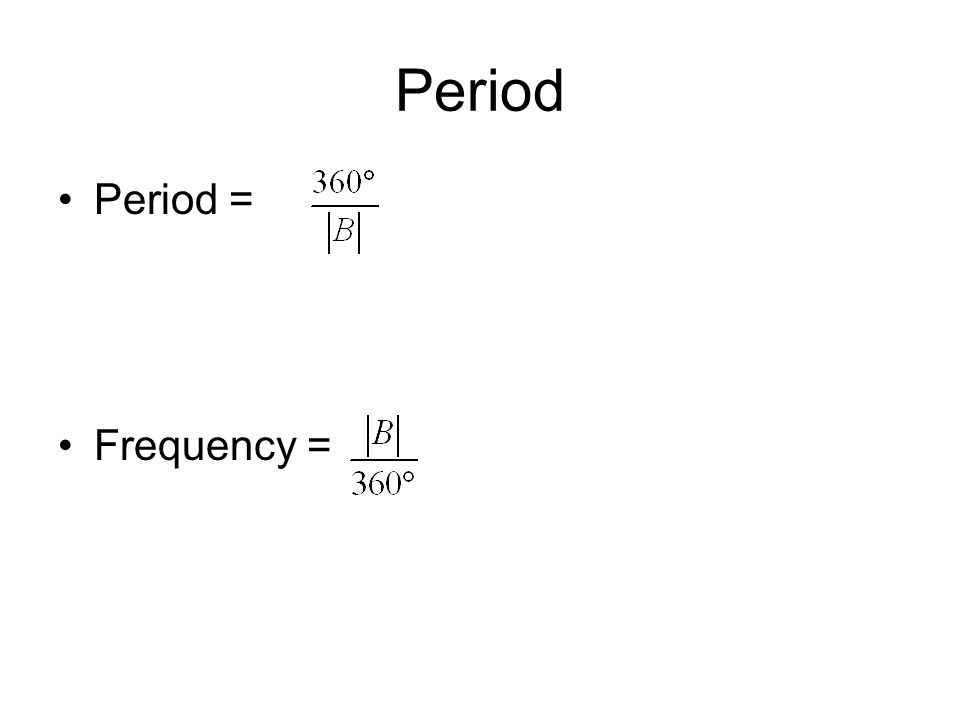 Period Period = Frequency =