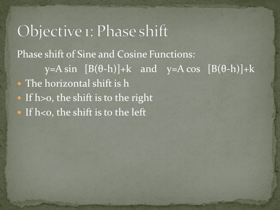 Phase shift of Sine and Cosine Functions: y=A sin[B(θ-h)]+k and y=A cos[B(θ-h)]+k The horizontal shift is h If h>0, the shift is to the right If h<0,