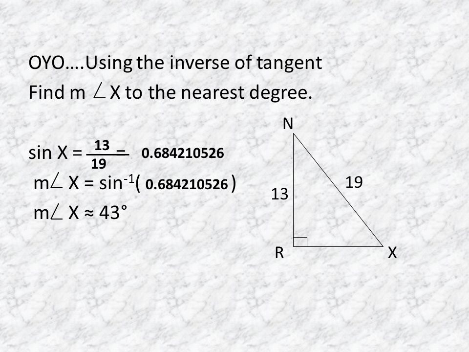 OYO….Using the inverse of tangent Find m X to the nearest degree.