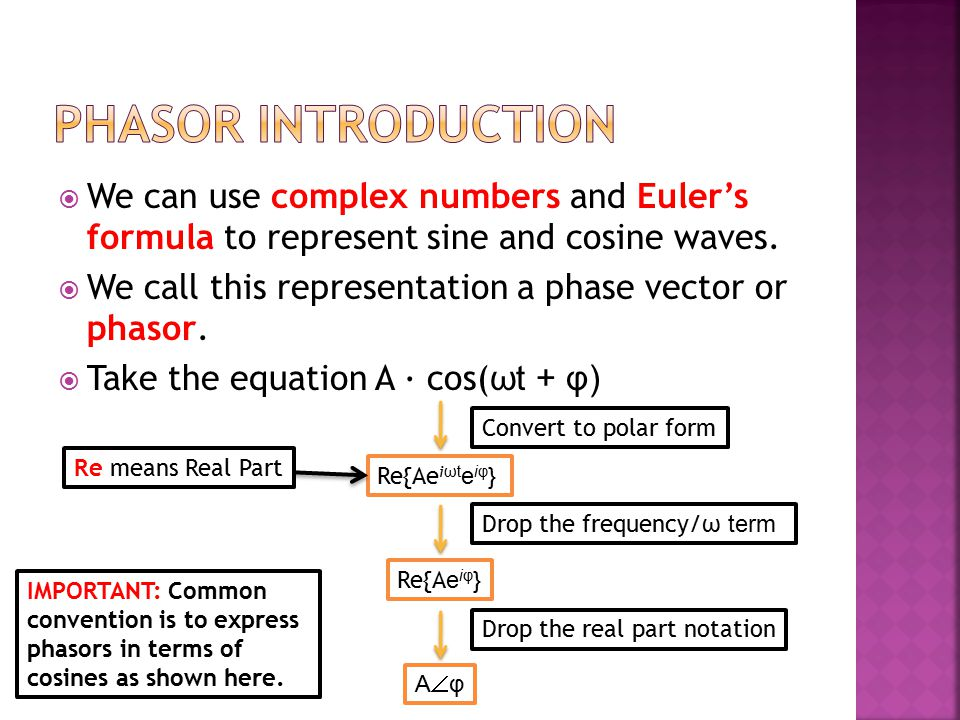  We can use complex numbers and Euler's formula to represent sine and cosine waves.  We call this representation a phase vector or phasor.  Take th