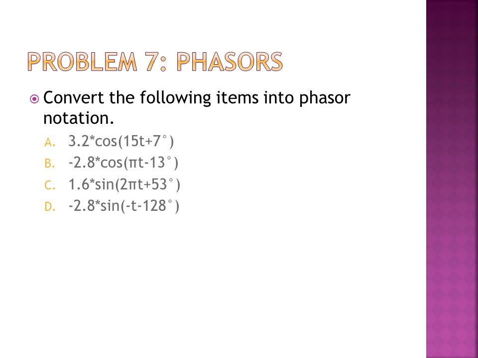 Convert the following items into phasor notation. A. 3.2*cos(15t+7°) B. -2.8*cos(πt-13°) C. 1.6*sin(2πt+53°) D. -2.8*sin(-t-128°)