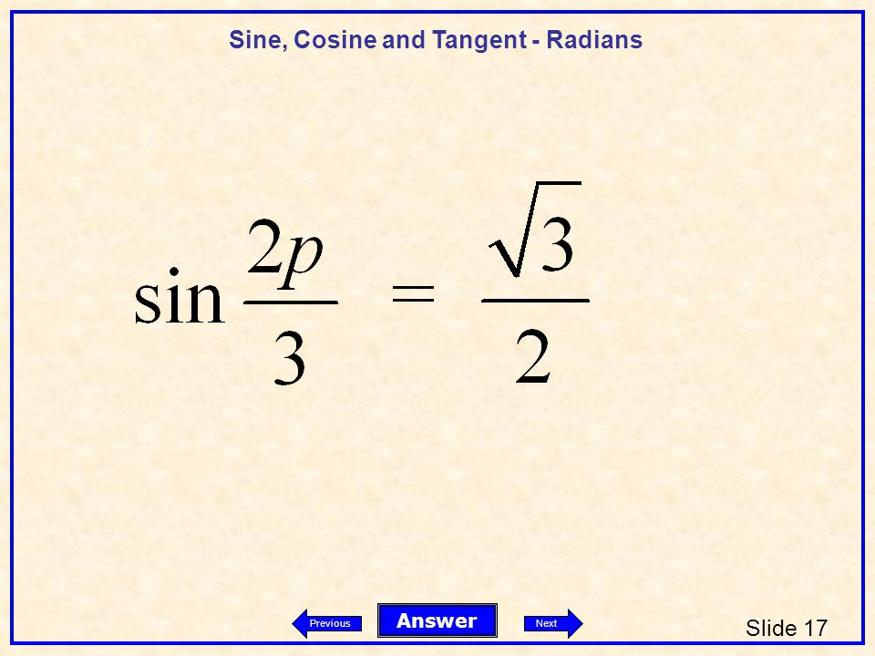 Sine, Cosine and Tangent - Radians Slide 17 Answer PreviousNext