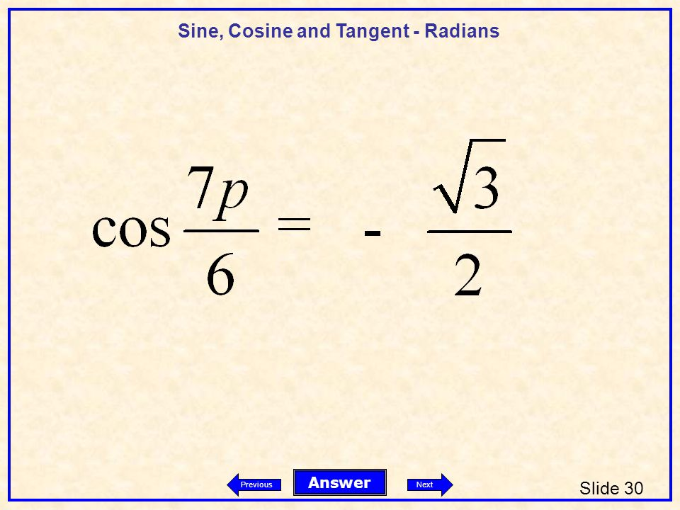 Sine, Cosine and Tangent - Radians Slide 30 Answer PreviousNext