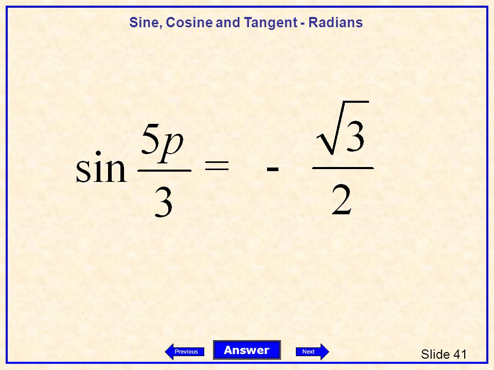 Sine, Cosine and Tangent - Radians Slide 41 Answer PreviousNext
