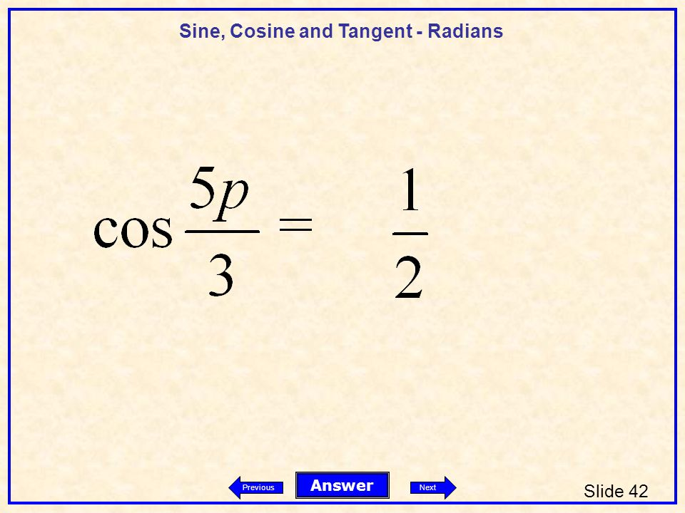 Sine, Cosine and Tangent - Radians Slide 42 Answer PreviousNext