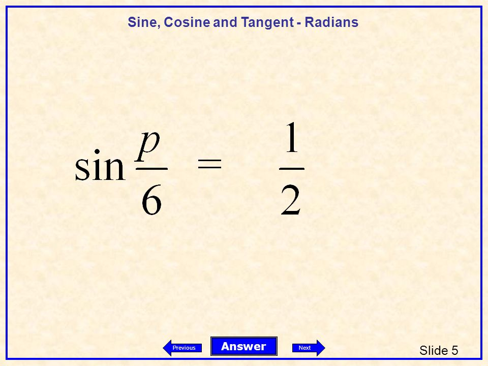 Sine, Cosine and Tangent - Radians Slide 5 Answer PreviousNext