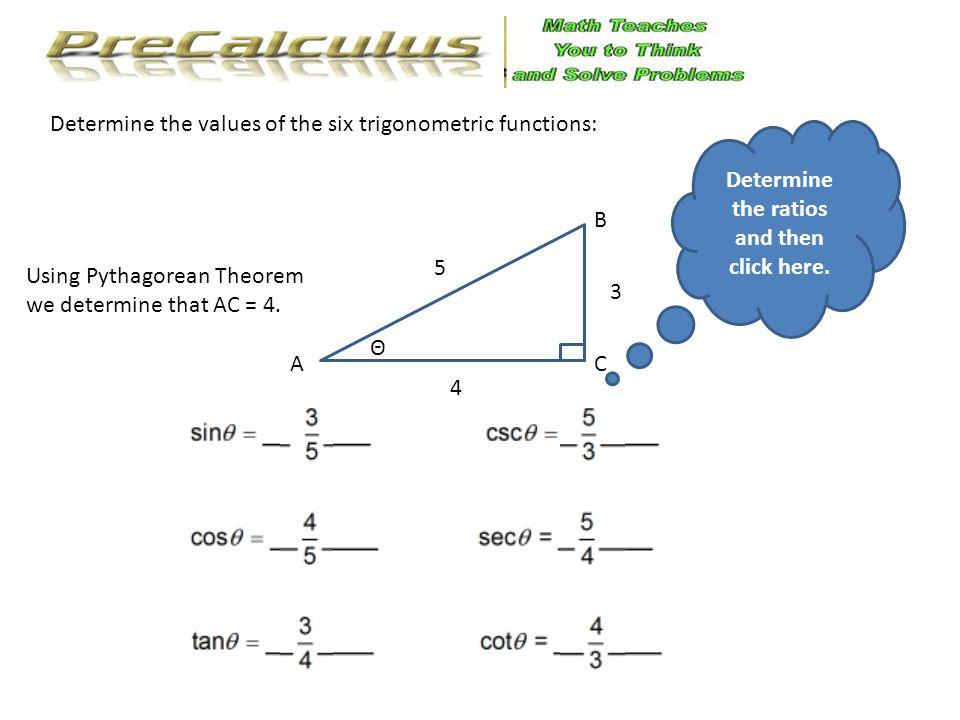 Θ ABC Determine the values of the six trigonometric functions in quadrant 1 when given: 7 2 Think of the solutions then click here.