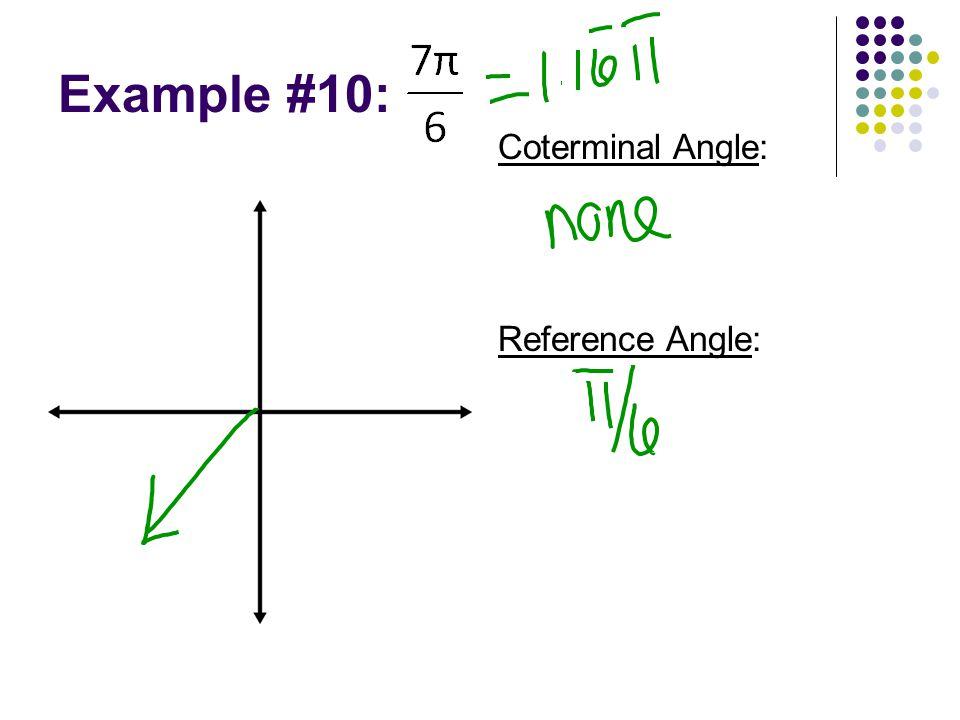 Example #10: Reference Angle: Coterminal Angle: