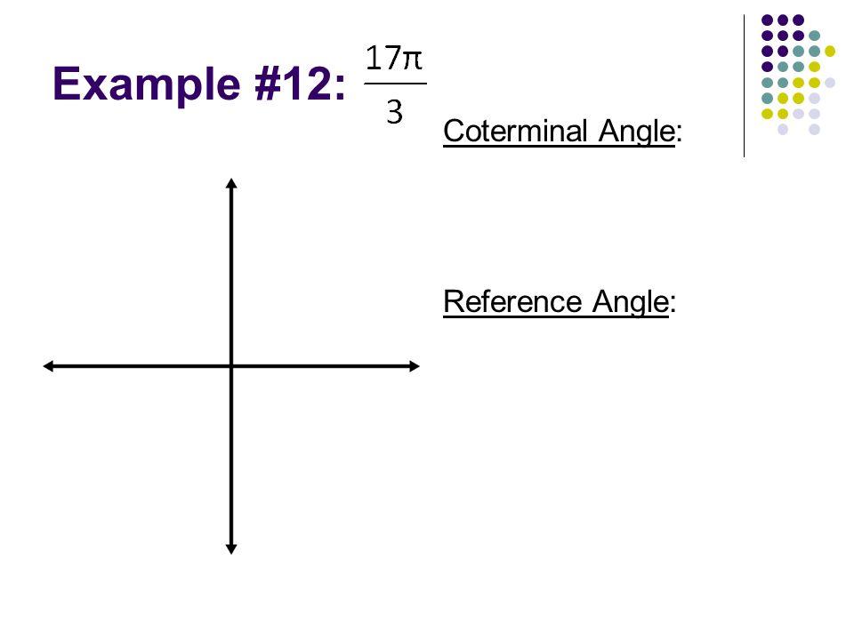 Example #12: Reference Angle: Coterminal Angle: