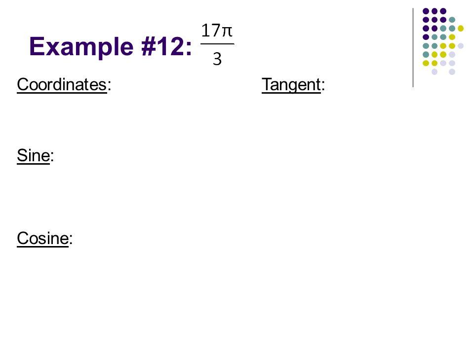 Example #12: Coordinates: Sine: Tangent: Cosine: