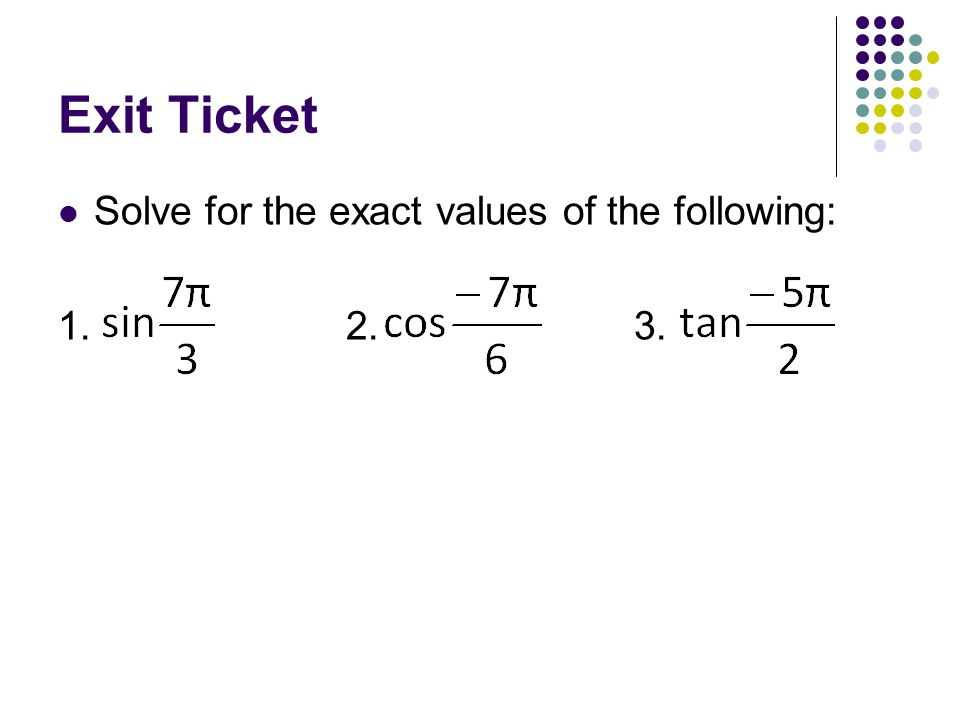 Exit Ticket Solve for the exact values of the following: 1. 2. 3.