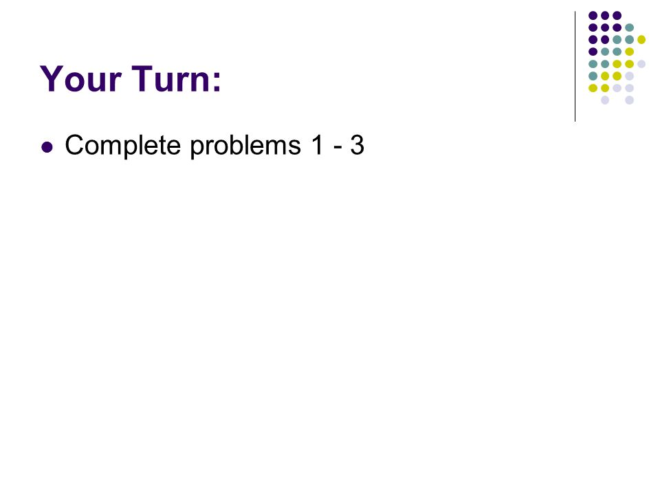 Your Turn: Complete problems 1 - 3