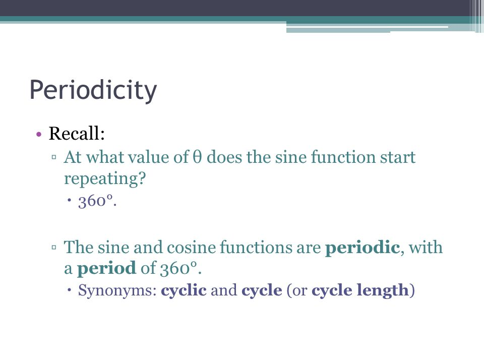Periodicity Recall: ▫At what value of θ does the sine function start repeating.