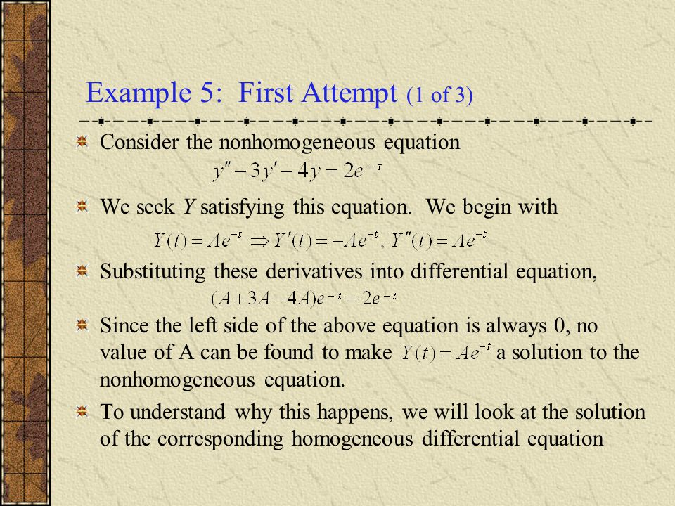 Example 5: First Attempt (1 of 3) Consider the nonhomogeneous equation We seek Y satisfying this equation. We begin with Substituting these derivative