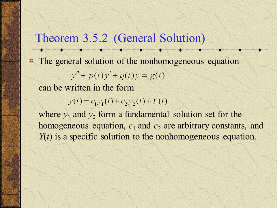 Summary – Undetermined Coefficients (1 of 2) For the differential equation where a, b, and c are constants, if g(t) belongs to the class of functions discussed in this section (involves nothing more than exponential functions, sines, cosines, polynomials, or sums or products of these), the method of undetermined coefficients may be used to find a particular solution to the nonhomogeneous equation.