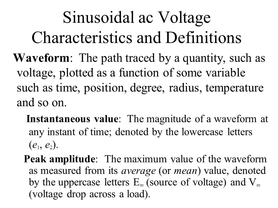 Sinusoidal ac Voltage Characteristics and Definitions Waveform: The path traced by a quantity, such as voltage, plotted as a function of some variable