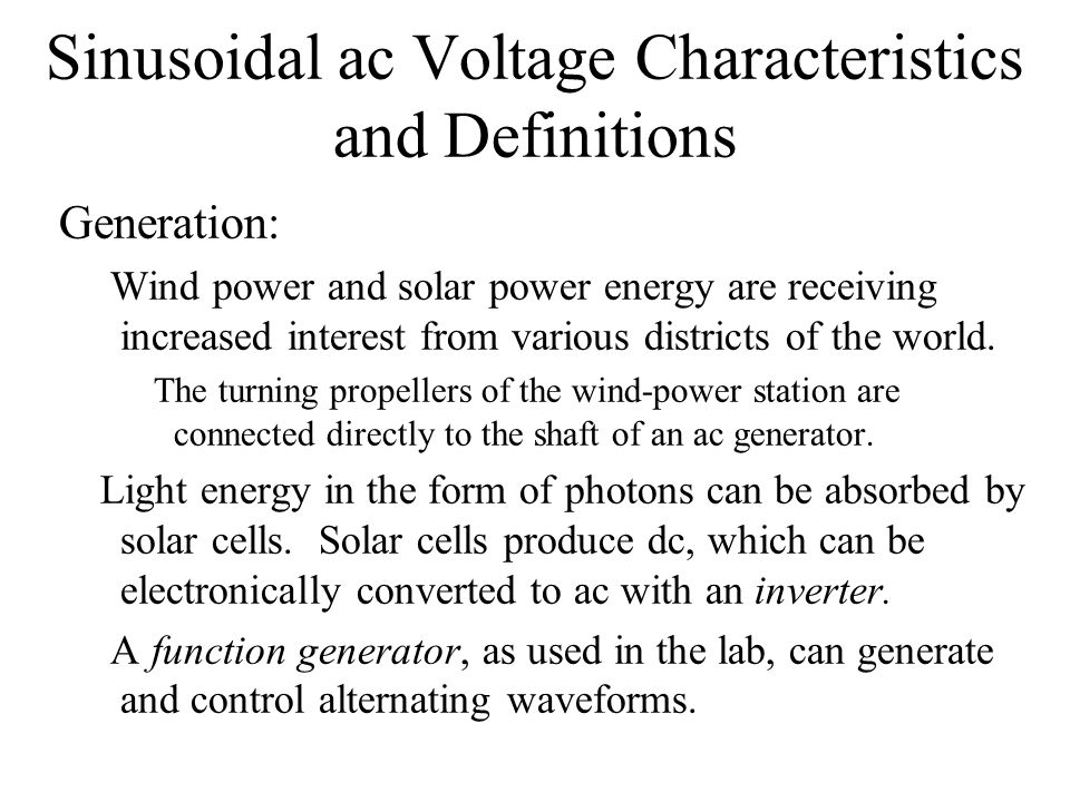 Sinusoidal ac Voltage Characteristics and Definitions Generation: Wind power and solar power energy are receiving increased interest from various dist