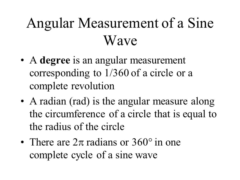 Angular Measurement of a Sine Wave A degree is an angular measurement corresponding to 1/360 of a circle or a complete revolution A radian (rad) is th