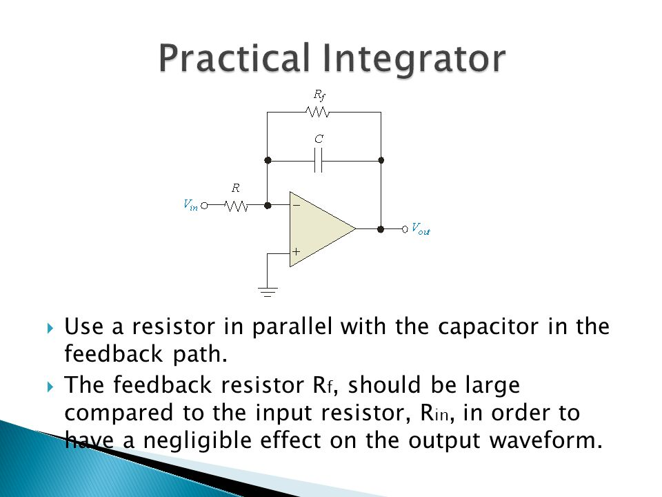  Use a resistor in parallel with the capacitor in the feedback path.