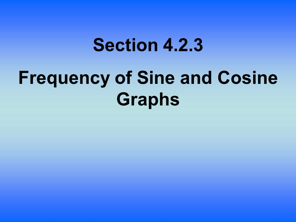 Section 4.2.3 Frequency of Sine and Cosine Graphs
