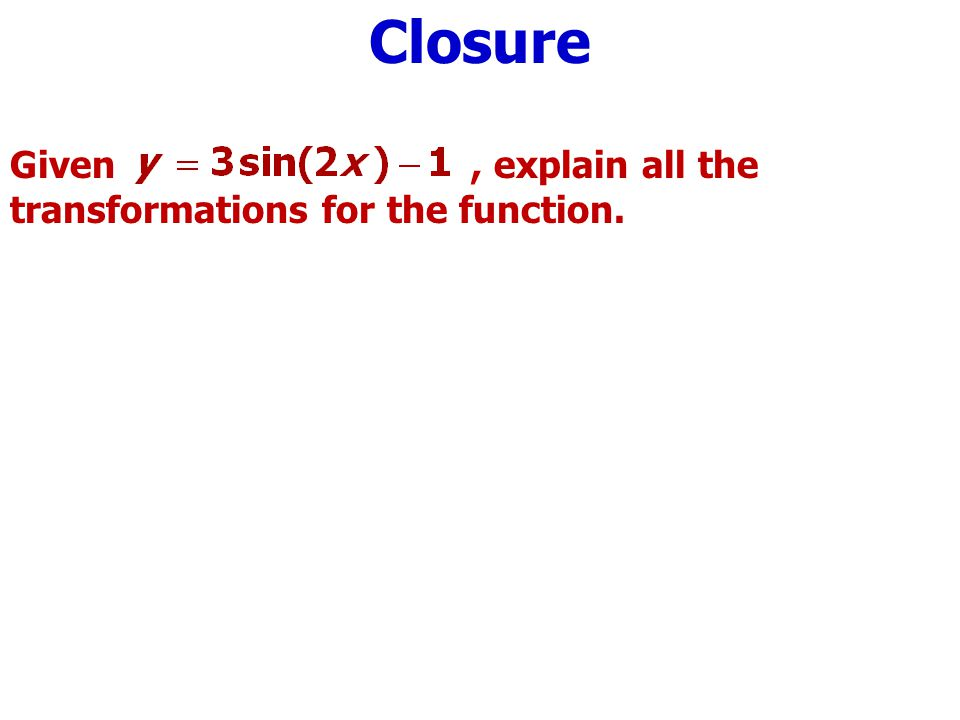 Closure Given, explain all the transformations for the function.