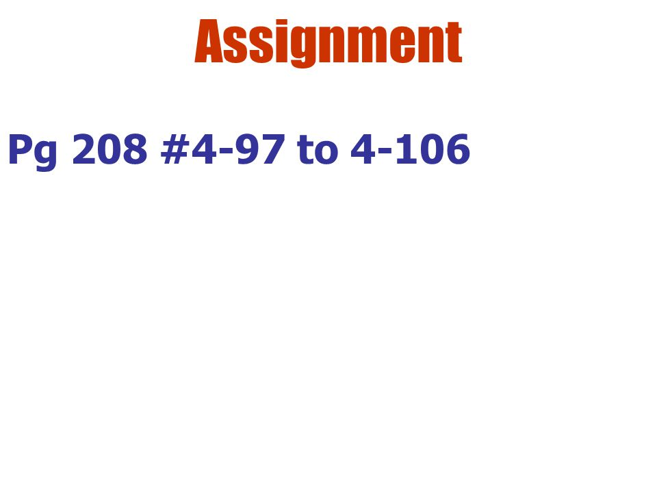Assignment Pg 208 #4-97 to 4-106