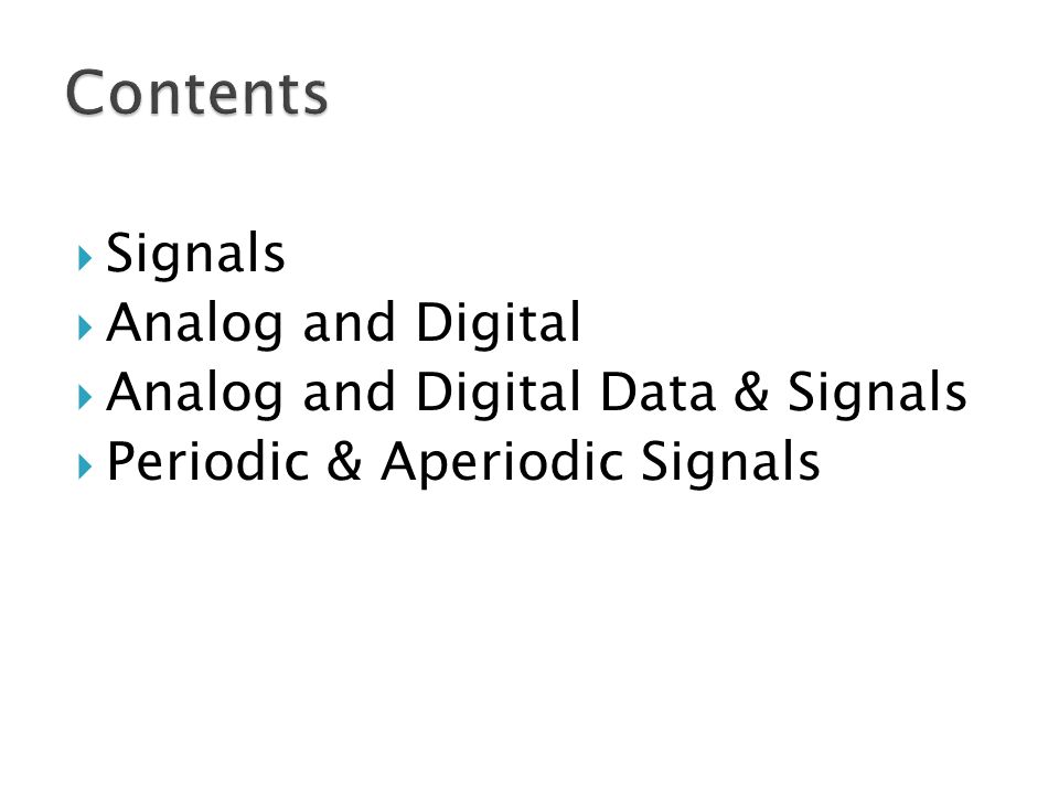  Signals  Analog and Digital  Analog and Digital Data & Signals  Periodic & Aperiodic Signals