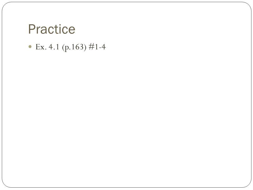 Practice Ex. 4.1 (p.163) #1-4