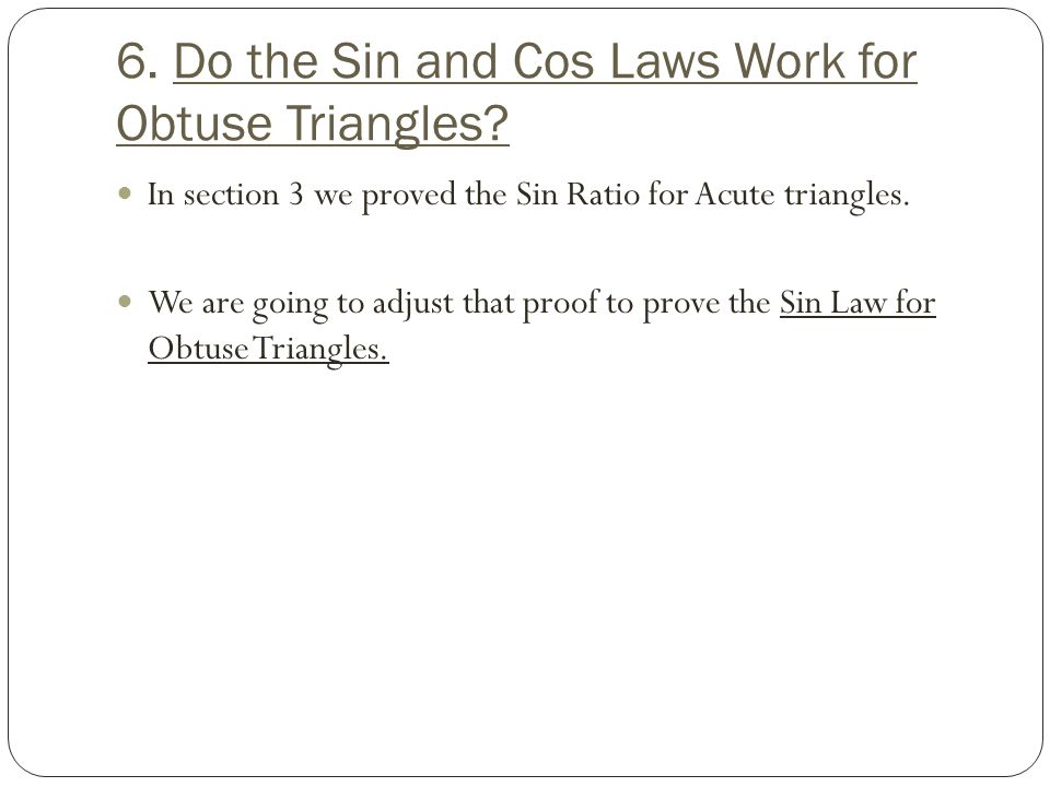 6. Do the Sin and Cos Laws Work for Obtuse Triangles? In section 3 we proved the Sin Ratio for Acute triangles. We are going to adjust that proof to p
