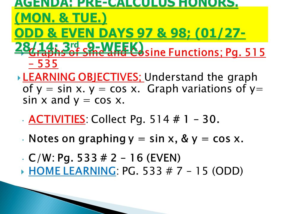  Graphs of Sine and Cosine Functions; Pg. 515 – 535  LEARNING OBJECTIVES; Understand the graph of y = sin x. y = cos x. Graph variations of y= sin x