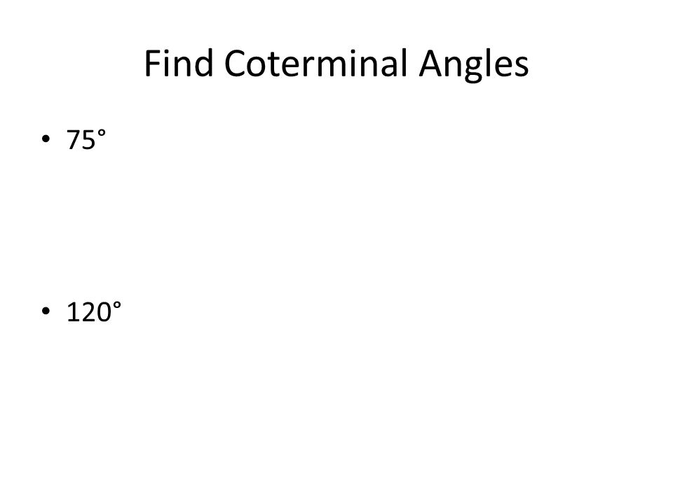Find Coterminal Angles 75° 120°
