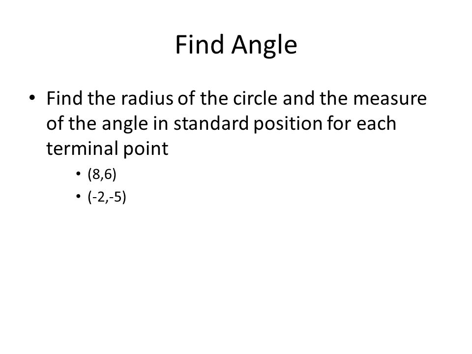 Coordinates of a Terminal Point A terminal point is on the unit circle and it forms a 120° angle in standard position.