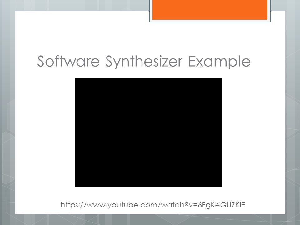 Software Synthesizer Example https://www.youtube.com/watch?v=6FgKeGUZKiE